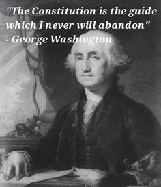 """""""The Constitution is the guide which I never will abandon."""" -George Washington ~Happy Presidents Day ~Favorite Presidential Quotes"""