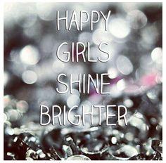 Happy girls shine brighter(: