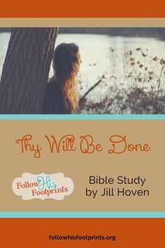 Thy Will Be Done, a Bible Study by Jill Hoven at followhisfootprints.org.