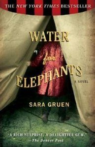 Water for Elephants - Sara Gruen - yes, I read this way before there was even talk for a movie