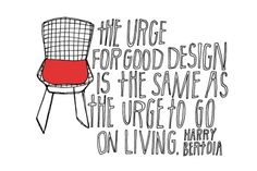 The urge for good design is the same as the urge to go on living, Harry Bertoia