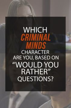 "These ""Would You Rather"" Questions Will Tell You Which ""Criminal Minds"" Character You Are"
