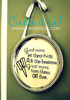 Good moms let their kids lick the beaters...