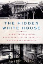 The Hidden White House: Harry Truman and the Reconstruction of Ame