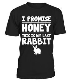 """# I Promise Honey This is My Last Rabbit T-Shirt - Limited Edition .  Special Offer, not available in shops      Comes in a variety of styles and colours      Buy yours now before it is too late!      Secured payment via Visa / Mastercard / Amex / PayPal      How to place an order            Choose the model from the drop-down menu      Click on """"Buy it now""""      Choose the size and the quantity      Add your delivery address and bank details      And that's it!      Tags: Apologize to your…"""