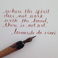 """Where the spirit does not work with the hand, there is not art. .. Leonardo da Vinci"""