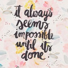 it is impossible until it is done