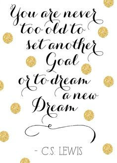 Preciously Me blog : You are never too old to set another goal or to dream a new dream