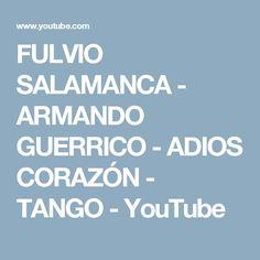 FULVIO SALAMANCA - ARMANDO GUERRICO - ADIOS CORAZÓN - TANGO - YouTube