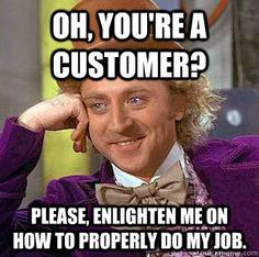 Customers...    ahahahahaha, right?!