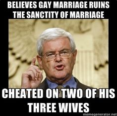 Believes gay marriage ruins the sanctity of marriage, cheated on two of his three wives.