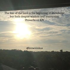 """Verse a Day 2015 Easy To Read Version Proverbs 1:7 """"Knowledge begins with fear and respect for the Lord, but stubborn fools hate wisdom and refuse to learn."""" #Proverbs1  #ERV #EasyToReadVersion #KJV #kingjamesversion #bibleverse #bibleplanning #bibleinoneyear #bioy #verseaday #verseaday2015 #verseoftheday #youversion #bibleapp #basicinstructionbeforeleavingearth #spiritualcoffee #scripture #wordoftheday #christianity #browninkus #followme #follow4follow @browninkus Jackie Nelson Brown"""