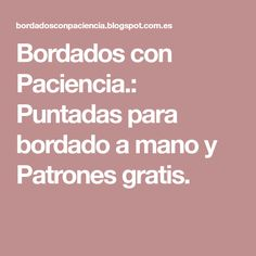 Bordados con Paciencia.: Puntadas para bordado a mano y Patrones gratis. Hand Embroidery, Crochet, Youtube, Creativity, Types Of Embroidery, Crewel Embroidery, Embroidery Ideas, Embroidery Patterns, Edible Garden