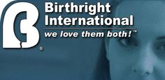 Birthright...I admire all the workers that devote their time to giving babies a voice and their moms a choice.