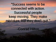 """""""Success Seems To Be Connected With Action. Successful People Keep Moving. They Make Mistakes, But They Don't Quit"""" - Conrad Hilton Exciting Inspirational Quotes Inspirational Posters, Motivational Quotes, Funny Quotes, Positive Quotes, Positive Thoughts, Inspirational Thoughts, Positive Attitude, Positive Affirmations, Positive Images"""