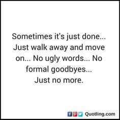 Sometimes it's just done, just walk away and move on - Moving on Quote