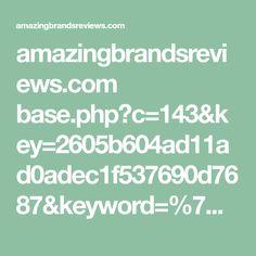 amazingbrandsreviews.com base.php?c=143&key=2605b604ad11ad0adec1f537690d7687&keyword=%7Bkeyword%7D&ad=%7BAdId%7D