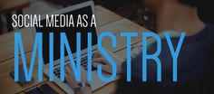 """Using Social Media for Ministry  """"Let's be a generation that TAKES BACK the internet and social media for the Good of Christ, using them to share His LOVE and HOPE. Use your social networks for Gospel good works. We are called to tweet, post, pin, tumbl and digg all in the name of Christ."""""""