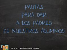 EL BLOG DE L@S MAESTR@S DE AUDICION Y LENGUAJE: PAUTAS PARA DAR A LOS PADRES First Grade, Speech Therapy, Blog, Preschool, Student, College, Teaching, Future, Space