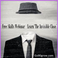 """FREE SKILLS WEBINAR today Learn the infamous """"Invisible Close"""" - Everyone Says YES! Register at go90grow.net"""