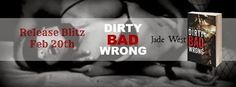 Best Book Boyfriends: RELEASE BLITZ!!! DIRTY BAD WRONG...BY JADE WEST