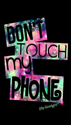 Don't touch my phone galaxy iPhone/Android wallpaper I created for the app CocoPPa.