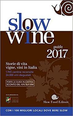 Amazon.it: Slow wine 2017. Storie di vita, vigne, vini in Italia - G. Gariglio, F. Giavedoni - Libri
