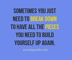 #quote - Sometimes you just need to break down to have...more on purehappylife.com