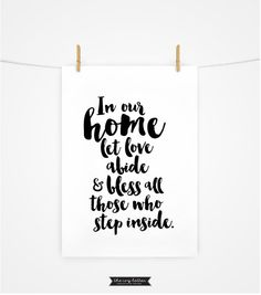 In our home let love abide and bless all those who step inside.  After purchasing you will receive an INSTANT DOWNLOAD of your artwork in the
