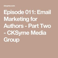 Episode 011: Email Marketing for Authors - Part Two - CKSyme Media Group