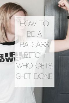 How to be a Badass Bitch Who Gets Shit Done — Feel The Sunlight