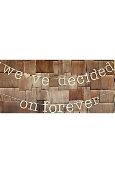 We've Decided On Forever Wedding Banner Bridal by RossCreated