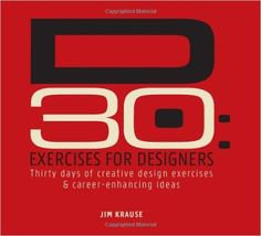 D30 - Exercises for Designers: Thirty Days of Creative Design Exercises & Career-Enhancing Ideas: Jim Krause: 9781440323959: Amazon.com: Books