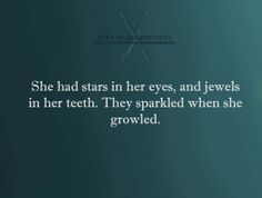 Writing Prompt -- She had stars in her eyes and jewels in her teeth. They sparkled when she growled.