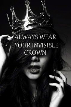 Always wear your invinsible crown.