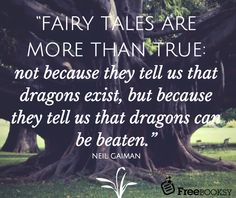 """Fairy tales are more than true: not because they tell us that dragons exist but because they tell us that dragons can be beaten."" - Neil Gaiman.  Check out today's FREE ebooks at freebooksy.com"