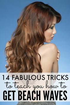 We all want to look sexy and beautiful this summer, right? I thought so. And that's why I spent a ridiculous amount of time watching YouTube tutorials, talking to my stylist, and visiting my local beauty store so I could give you this list of 14 fabulous tricks to teach YOU how to get beach waves.