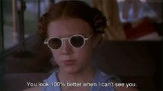 """You look 100% better when i can't see you"" Lolita, 1997"