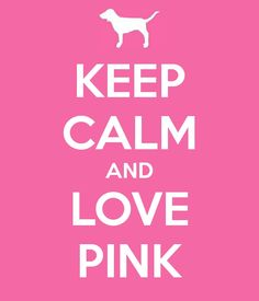 Keep Calm and Love PINK, props to me for making :) #PINK #Nation