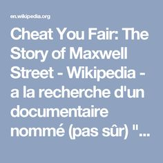 "Cheat You Fair: The Story of Maxwell Street - Wikipedia - a la recherche d'un documentaire nommé (pas sûr) ""and it's all free"" about black music in the streets"