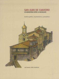 San Juan de Caaveiro : un monasterio entre la naturaleza : análisis gráfico, arquitectónico y paisajístico / José Manuel Yáñez Rodríguez
