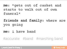 Life of a band geek Funny Band Memes, Silly Jokes, Band Nerd, Band Puns, Music Jokes, Music Humor, Funny Music, Color Guard Memes, Marching Band Jokes