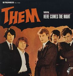 Click album cover for a youtube video of this song.  Classic Rock - Song Title: Here Comes the Night.  This was Van Morrison's first band.