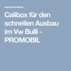 Calibox für den schnellen Ausbau im Vw Bulli - PROMOBIL