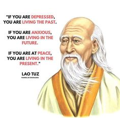 Positive Quotes : If you are depressed you are living in the past. - Hall Of Quotes Lao Tzu Quotes, Wise Quotes, Great Quotes, Motivational Quotes, Inspirational Quotes, Success Quotes, Taoism Quotes, Smart Quotes, Motivation Success