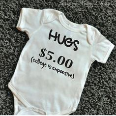 Hugs 5 Dollars College is Expensive Shirt. It also makes a great photo prop! We at Bump and Beyond Designs love to help you celebrate lifes
