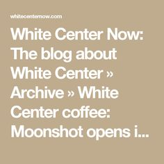 White Center Now: The blog about White Center  » Archive   » White Center coffee: Moonshot opens in ex-Caffé Delia space