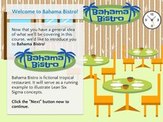 At Bahama Bistro, you'll get plenty of relatable examples that make learning Lean Six Sigma fun and easy.