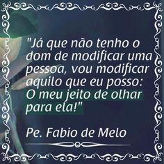 """""""Eu procuro por mim, tal qual o artesão procura sua arte escondida nos excessos da matéria bruta de seu mármore."""" ―Padre Fábio de Melo"""