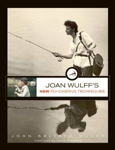 Joan Wulff's New Fly-Casting Techniques: Joan Wulff: 9780762778348: Amazon.com: Books